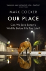 Our Place : Can We Save Britain's Wildlife Before It Is Too Late? - Book