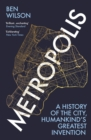 Metropolis : A History of the City, Humankind's Greatest Invention - Book