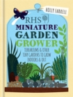 RHS Miniature Garden Grower : Terrariums & Other Tiny Gardens to Grow Indoors & Out - Book
