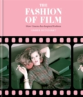 The Fashion of Film: How Cinema Has Inspired Fashion - Book