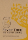 Fever Tree - The Art of Mixing : Simple long drinks & cocktails from the world's leading bars - Book