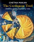 The Cardamom Trail : Chetna Bakes with Flavours of the East - eBook