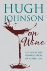 Hugh Johnson on Wine : Good Bits from 55 Years of Scribbling - eBook