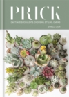 Prick : Cacti and Succulents: Choosing, Styling, Caring - Book