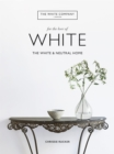 The White Company, For the Love of White : The White & Neutral Home - Book