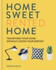 Home Sweet Rented Home : Transform Your Home Without Losing Your Deposit - Book
