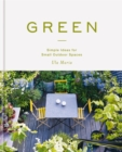 Green : Simple Ideas for Small Outdoor Spaces - Book