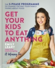 Get Your Kids to Eat Anything : The 5-phase programme to change the way your family thinks about food - eBook