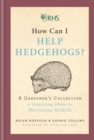 RHS How Can I Help Hedgehogs? : A Gardener's Collection of Inspiring Ideas for Welcoming Wildlife - Book
