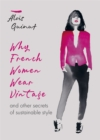 Why French Women Wear Vintage : and other secrets of sustainable style - Book