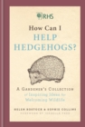 RHS How Can I Help Hedgehogs? : A Gardener s Collection of Inspiring Ideas for Welcoming Wildlife - eBook