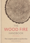 The Wood Fire Handbook : The complete guide to a perfect fire - eBook