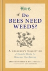 RHS Do Bees Need Weeds : A Gardener's Collection of Handy Hints for Greener Gardening - Book