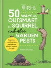 RHS 50 Ways to Outsmart a Squirrel & Other Garden Pests : Ingenious ways to protect your garden without harming wildlife - Book