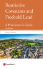 Restrictive Covenants and Freehold Land : A Practitioner's Guide - Book