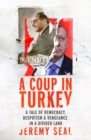 A Coup in Turkey : A Tale of Democracy, Despotism and Vengeance in a Divided Land - Book