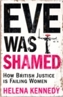 Eve Was Shamed : How British Justice is Failing Women - Book