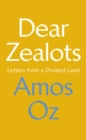 Dear Zealots : Letters from a Divided Land - Book