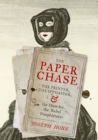 The Paper Chase : The Printer, the Spymaster, and the Hunt for the Rebel Pamphleteers - Book
