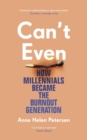 Can't Even : How Millennials Became the Burnout Generation - Book