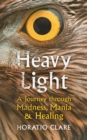 Heavy Light : A Journey Through Madness, Mania and Healing - Book