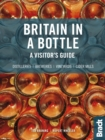 Britain in a Bottle : A visitor's guide to gin distilleries, whisky distilleries, breweries,  vineyards and cider mills - Book