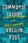 Communal Luxury : The Political Imaginary of the Paris Commune - Book