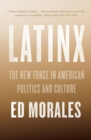 Latinx : The New Force in American Politics and Culture - Book