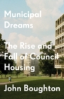 Municipal Dreams : The Rise and Fall of Council Housing - Book