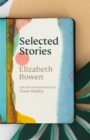 The Selected Stories of Elizabeth Bowen : Selected and Introduced by Tessa Hadley - Book
