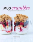 Mug Crumbles : Ready in 3 Minutes in the Microwave! - Book