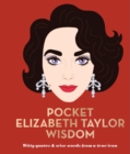 Pocket Elizabeth Taylor Wisdom : Witty quotes and wise words from a true icon - Book