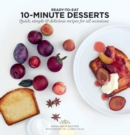 10-Minute Desserts : Quick, Simple & Delicious Recipes for All Occasions - Book
