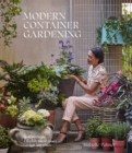 Modern Container Gardening : How to Create a Stylish Small-Space Garden Anywhere - Book