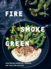 Fire, Smoke, Green : Vegetarian barbecue, smoking and grilling recipes - Book