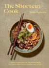 The Shortcut Cook : Classic recipes and the ingenious hacks that make them faster, simpler and tastier - Book