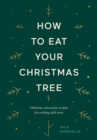 How to Eat Your Christmas Tree : Delicious, innovative recipes for cooking with trees - Book
