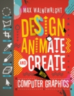 Design, Animate and Create with Computer Graphics - Book