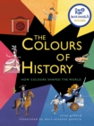 The Colours of History : How Colours Shaped the World - Book