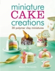 Miniature Cake Creations : 30 Polymer Clay Miniatures - Book