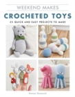Weekend Makes: Crocheted Toys : 25 Quick and Easy Projects to Make - Book