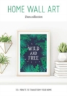 Home Wall Art - Teen Collection : 30+ Prints to Transform your Home - Book
