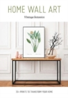 Home Wall Art - Vintage Botanics : 30+ Prints to Transform your Home - Book
