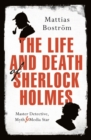 The Life and Death of Sherlock Holmes : Master Detective, Myth and Media Star - Book