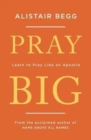 Pray Big : Learn to Pray Like an Apostle - Book