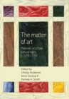 The Matter of Art : Materials, Practices, Cultural Logics, C.1250-1750 - Book
