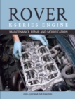 The Rover K-Series Engine : Maintenance, Repair and Modification - eBook