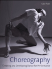 Choreography : Creating and Developing Dance for Performance - Book