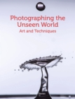 Photographing the Unseen World : Art and Techniques - Book