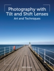 Photography with Tilt and Shift Lenses : Art and Techniques - eBook
